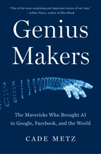 """""""The Genius Makers: The Mavericks Who Brought AI to Facebook, Google, and the World,"""" written by Cade Metz, who will speak Jan. 17 in the 2022 Nonfiction Author Series, sponsored by the Friends of the Library of Collier County."""