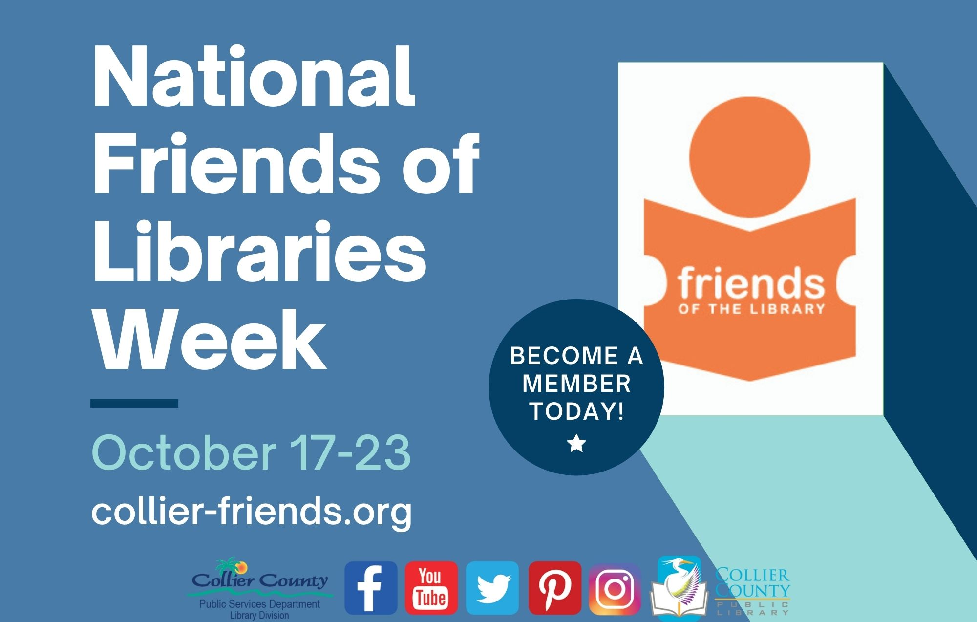National Friends of Libraries Week. October 17-23. Become a member today! collier-friends.org. Find us on Facebook, YouTube, Twitter, Pinterest and Instagram.